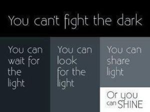 you-cant-fight-the-dark-you-can-shine